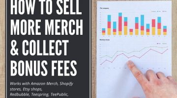 how to sell more merch & collect bonus fees - works with amazon merch, shopify stores, etsy shops, redbubble, teespring, teepublic, cafepress, etc.